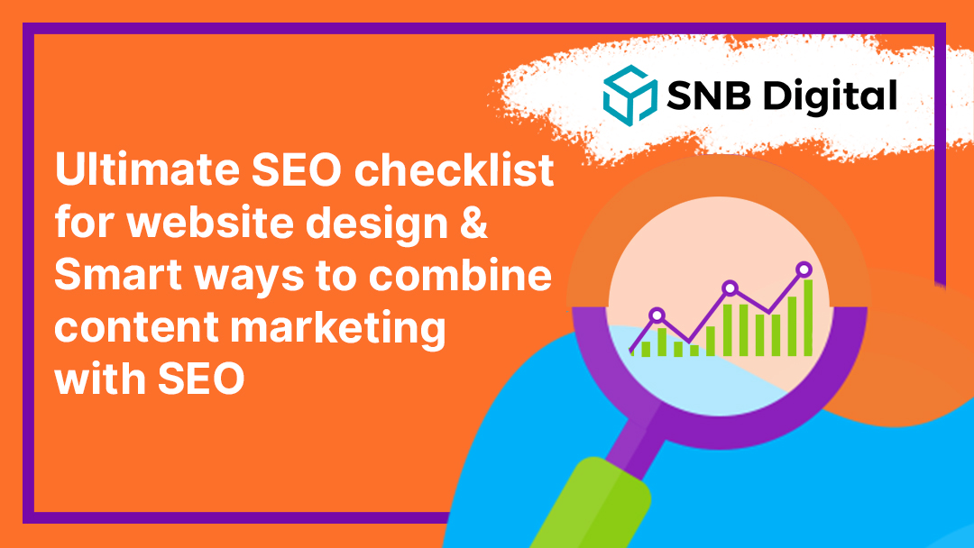Ultimate SEO checklist for website design and Smart ways to combine content marketing with SEO